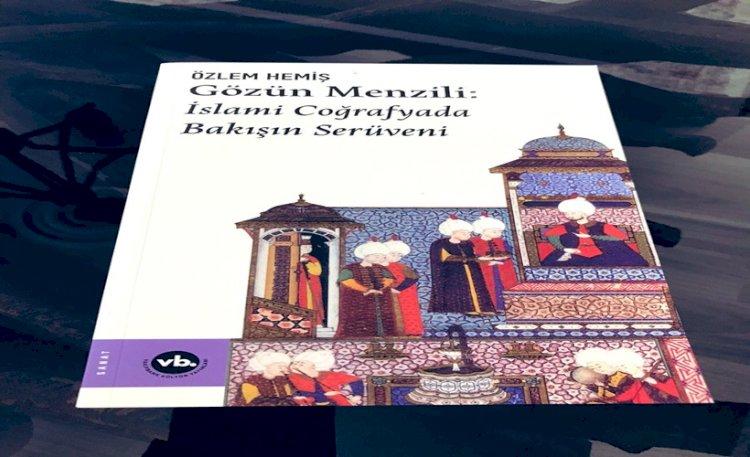 """Özlem Hemiş'in """"Gözün Menzili : İslami Coğrafyada  Bakışın Serüveni"""" Adlı Kitabı VKY'dan Yayınlandı"""